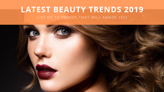 Latest Beauty Trends 2019 - List of 10 Trends that will Amaze you
